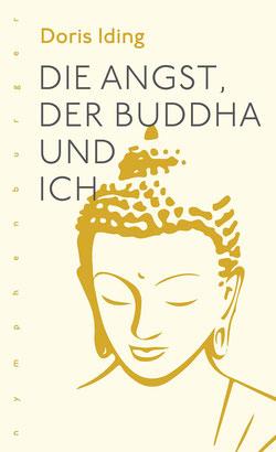 Die Angst, der Buddha und ich von Doris Iding - Psychologie Achtsamkeit
