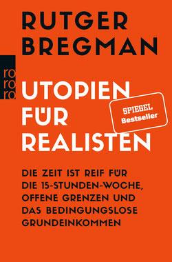 Utopien für Realisten - Die Zeit ist reif für die 15-Stunden-Woche, offene Grenzen und das bedingungslose Grundeinkommen von Rutger Bregman Bestseller
