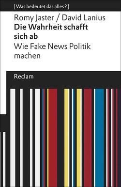 Die Wahrheit schafft sich ab - Wie Fake News Politik machen von Romy Jaster und David Lanius [Was bedeutet das alles?] Reclams Universal-Bibliothek