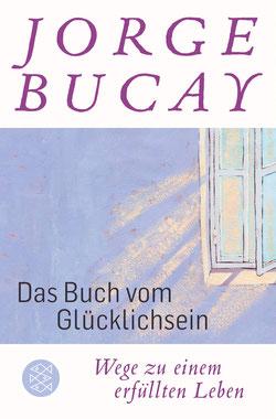 Das Buch vom Glücklichsein - Wege zu einem erfüllten Leben von Jorge Bucay