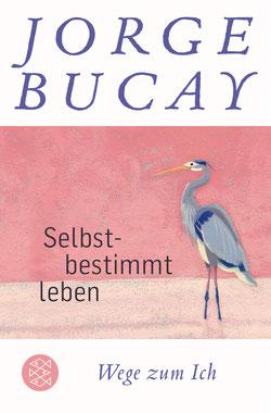 Selbstbestimmt leben - Wege zum Ich von Jorge Bucay