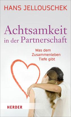 Achtsamkeit in der Partnerschaft Was dem Zusammenleben Tiefe gibt von Hans Jellouschek