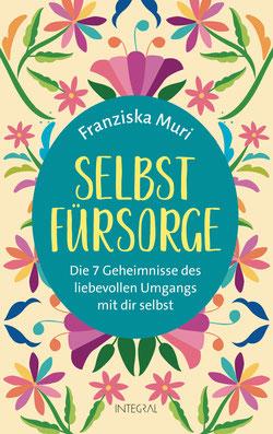 Selbstfürsorge: Die 7 Geheimnisse des liebevollen Umgangs mit dir selbst von Franziska Muri