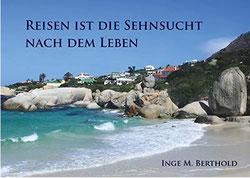 Inge Berthold Buch - Reisen ist die Sehnsucht nach dem Leben