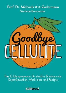 Goodbye Cellulite - Das Erfolgsprogramm für straffes Bindegewebe Expertenwissen, Work-outs und Rezepte von Michaela Axt-Gadermann und Stefanie Burmeister