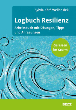 Logbuch Resilienz - Arbeitsbuch mit Übungen, Tipps und Anregungen. Gelassen im Sturm von Sylvia Kéré Wellensiek - Buchtipp