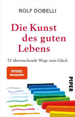 Die Kunst des guten Lebens 52 überraschende Wege zum Glück von Rolf Dobelli - Buchtipp