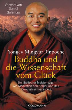 Buddha und die Wissenschaft vom Glück: Ein tibetischer Meister zeigt, wie Meditation den Körper und das Bewusstsein verändert von Yongey Mingyur Rinpoche
