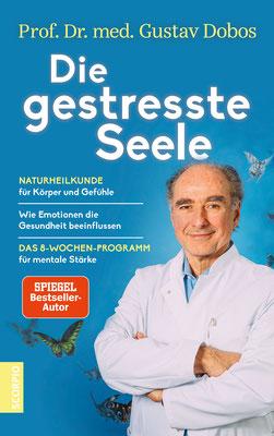 Die gestresste Seele von Prof. Dr. med. Gustav Dobos Naturheilkunde für Körper und Gefühle ― Wie Emotionen die Gesundheit beeinflussen ― Das 8-Wochen-Programm für mentale Stärke