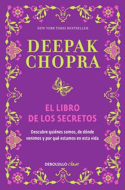El libro de los secretos: Descubre quiénes somos, de dónde venimos y por qué estamos en esta vida de Deepak Chopra