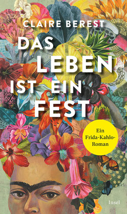Das Leben ist ein Fest - Ein Frida-Kahlo-Roman von Claire Berest Buchtipp