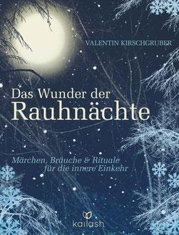 Das Wunder der Rauhnächte von Valentin Kirschgruber Märchen, Bräuche und Rituale für die innere Einkehr