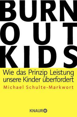 Burnout-Kids: Wie das Prinzip Leistung unsere Kinder überfordert von Prof. Dr. Michael Schulte-Markwort  Buchtipp