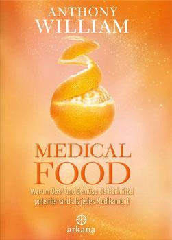 Medical Food von Anthony William Warum Obst und Gemüse als Heilmittel potenter sind als jedes Medikament