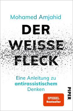 Der weiße Fleck - Eine Anleitung zu antirassistischem Denken von Mohamed Amjahid