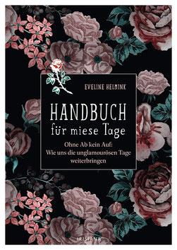 Handbuch für miese Tage Ohne Ab kein Auf - Wie uns die unglamourösen Tage weiterbringen von Eveline Helmink