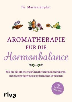 Aromatherapie für die Hormonbalance von Dr. Mariza Snyder  Wie Sie mit ätherischen Ölen Ihre Hormone regulieren, neue Energie gewinnen und natürlich abnehmen.