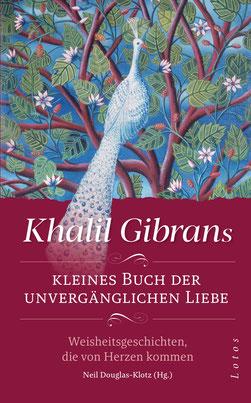 Khalil Gibrans kleines Buch der unvergänglichen Liebe: Weisheitsgeschichten, die von Herzen kommen von Neil Douglas-Klotz