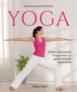 Yoga - Sieben individuelle Programme zur ganzheitlichen Gesundheit von Anna Elisabeth Röcker