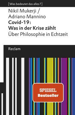 Covid-19 - Was in der Krise zählt. Über Philosophie in Echtzeit von Nikil Mukerji und Adriano Mannino [Was bedeutet das alles?] Reclams Universal-Bibliothek