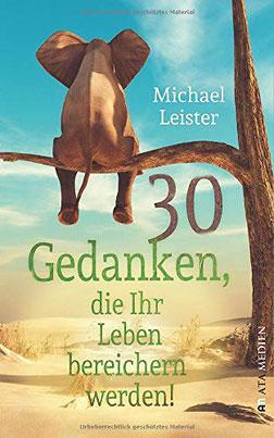 30 Gedanken, die Ihr Leben bereichern werden von Michael Leister
