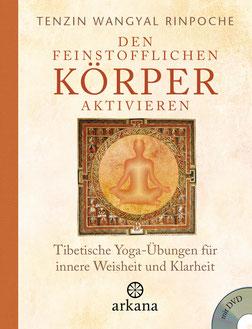 Den feinstofflichen Körper aktivieren: Tibetische Yoga-Übungen für innere Weisheit und Klarheit von Tenzin Wangyal Rinpoche