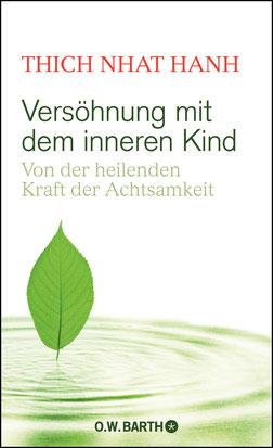 Versöhnung mit dem inneren Kind - Von der heilenden Kraft der Achtsamkeit von Thich Nhat Hanh