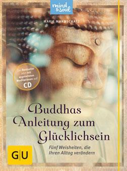 Buddhas Anleitung zum Glücklichsein - Fünf Weisheiten, die Ihren Alltag verändern von Marie Mannschatz GU Mind & Soul