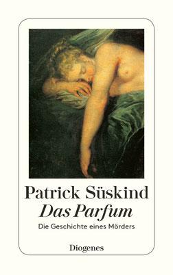 Das Parfum von Patrick Süskind  - Die Geschichte eines Mörders  - Klassiker der Weltliteratur