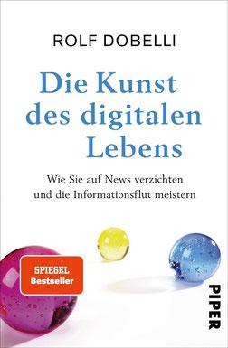 Die Kunst des digitalen Lebens - Wie Sie auf News verzichten und die Informationsflut meistern von Rolf Dobelli