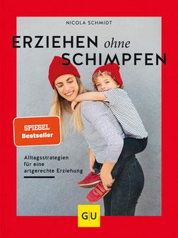 Erziehen ohne Schimpfen: Alltagsstrategien für eine artgerechte Erziehung von Nicola Schmidt - Bestseller
