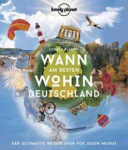 Lonely Planet - Wann am besten wohin Deutschland - Der ultimative Reiseplaner für jeden Monat