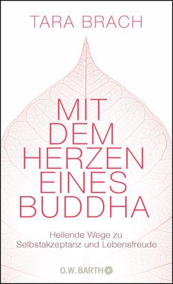 Mit dem Herzen eines Buddha - Heilende Wege zu Selbstakzeptanz und Lebensfreude von Tara Brach