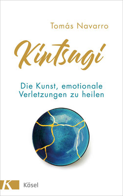 Kintsugi - Die Schönheit im Unvollkommenen:  Die Kunst, emotionale Verletzungen zu heilen von Tomás Navarro
