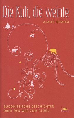 Die Kuh, die weinte Buddhistische Geschichten über den Weg zum Glück von Ajahn Brahm