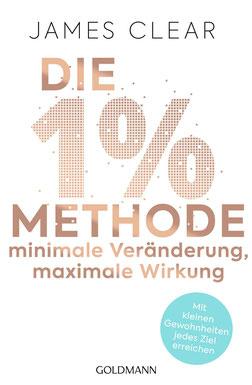 Die 1%-Methode – Minimale Veränderung, maximale Wirkung: Mit kleinen Gewohnheiten jedes Ziel erreichen - Mit Micro Habits zum Erfolg von James Clear
