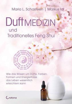Duftmedizin und traditionelles Feng Shui Wie das Wissen um Düfte, Farben, Formen und Energieflüsse das Leben wesentlich erleichtern kann von Maria L. Schasteen und  Markus Idl