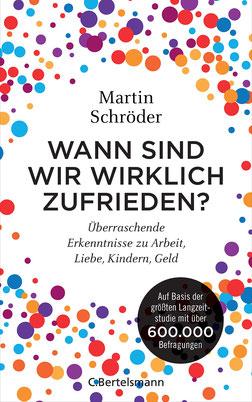 Wann sind wir wirklich zufrieden? Überraschende Erkenntnisse zu Arbeit, Liebe, Kindern, Geld von Martin Schröder