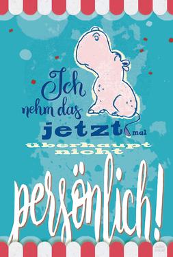 Nilpferd, Flusspferd | Ich seh das jetzt mal überhaupt nicht persönlich! | Judith Ganter | Illustriertes Kopfkino für Alltagsoptimisten  | humorvolle Geschenkartikel, motivierende Sprüche auf Postkarten und mehr  | Hamburg Germany