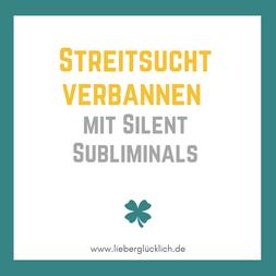 Streitsucht verbannen mit Silent Subliminals #Affirmationen