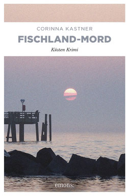Ostsee Fischland Krimi Corinna Kastner Wustrow Darß Zingst Mecklenburg-Vorpommern Stralsund Fischland-Mord