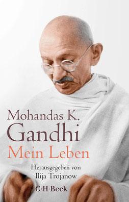 Mein Leben - Mahatma Gandhi Die Geschichte meiner Experimente mit der Wahrheit von Ilija Trojanow und Mohandas K. Gandhi