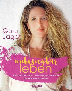 unbesiegbar leben - Die Kraft des Yoga. Die Energie des Atems. Die Klarheit des Geistes. von Guru Jagat