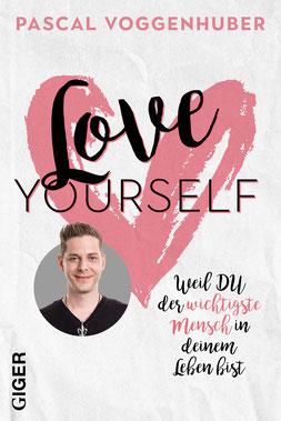 Love yourself: Weil du der wichtigste Mensch in deinem Leben bist von Pascal Voggenhuber