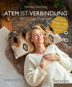 Atem ist Verbindung - Das 21-Tage-Programm für starke Abwehrkräfte und geistige Klarheit von Annika Isterling