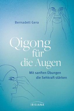 Qigong für die Augen - Mit sanften Übungen die Sehkraft von Bernadett Gera - Buchtipp