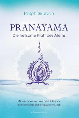 Pranayama - Die heilsame Kraft des Atems von Ralph Skuban