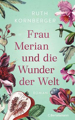 Frau Merian und die Wunder der Welt von Ruth Kornberger