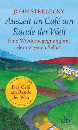 Auszeit im Café am Rande der Welt - Eine Wiederbegegnung mit dem eigenen Selbst von John Strelecky - Bestseller Ratgeber & Lebenshilfe