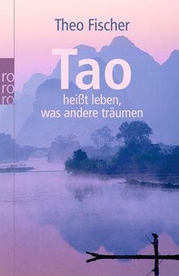 Tao heißt leben, was andere träumen von Theo Fischer - Buchtipp Eine klare Anleitung für ein besseres Leben